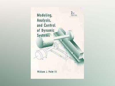 Modeling, Analysis, and Control of Dynamic Systems, 2nd Edition av William J. Palm
