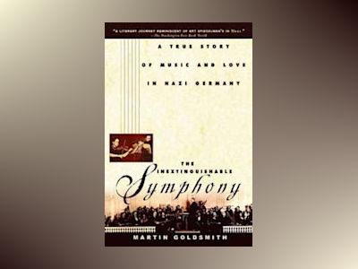 The Inextinguishable Symphony: A True Story of Music and Love in Nazi Germa av Martin Goldsmith