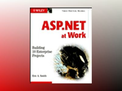 ASP.NET at Work: Building 10 Enterprise Projects av Eric A. Smith