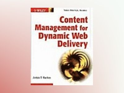 Content Management for Dynamic Web Delivery av JoAnn T. Hackos