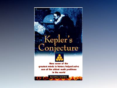 Kepler's Conjecture: How Some of the Greatest Minds in History Helped Solve av George G. Szpiro