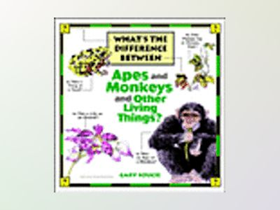 What's the Difference Between...Apes and Monkeys and Other Living Things? av Gary Soucie