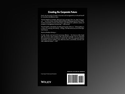 Creating the Corporate Future: Plan or be Planned For av Russell L. Ackoff