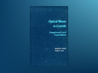 Optical Waves in Crystals: Propagation and Control of Laser Radiation av Amnon Yariv