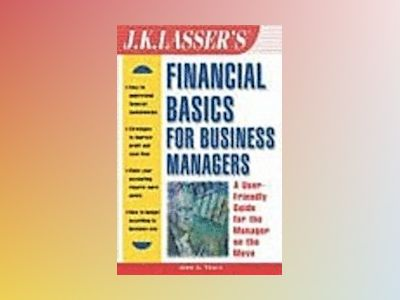 J.K. Lasser's Financial Basics for Business Managers av John A. Tracy