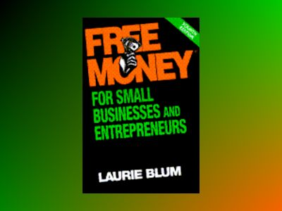 Free Money for Small Businesses and Entrepreneurs, 4th Edition av Laurie Blum