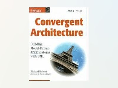 Convergent Architecture: Building Model-Driven J2EE Systems with UML av Richard Hubert