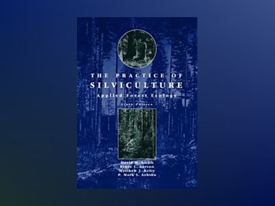The Practice of Silviculture: Applied Forest Ecology, 9th Edition av David M. Smith
