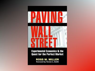 Paving Wall Street: Experimental Economics & the Quest for the Perfect Mark av Ross M. Miller