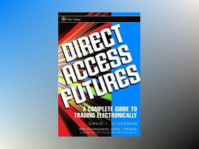Direct Access Futures: A Complete Guide to Trading Electronically av David I. Silverman