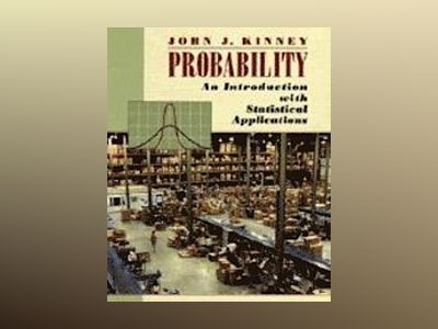 Probability: An Introduction with Statistical Applications av John J. Kinney