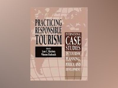 Practicing Responsible Tourism: International Case Studies in Tourism Plann av Lynn C. Harrison