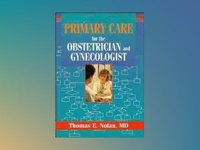 Primary Care for the Obstetrician and Gynecologist av Thomas E. Nolan