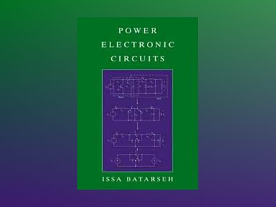 Power Electronic Circuits av Issa Batarseh