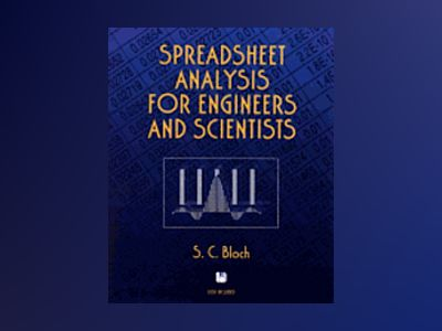 Spreadsheet Analysis for Engineers and Scientists av S. C. Bloch