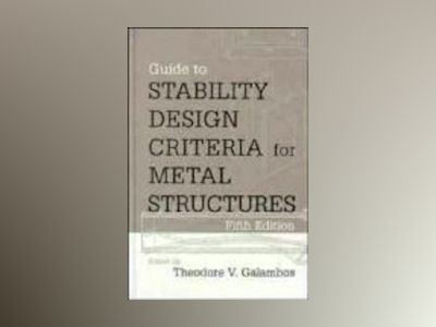 Guide to Stability Design Criteria for Metal Structures, 5th Edition av Theodore V. Galambos
