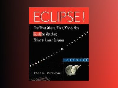 Eclipse!: The What, Where, When, Why, and How Guide to Watching Solar and L av Philip S. Harrington