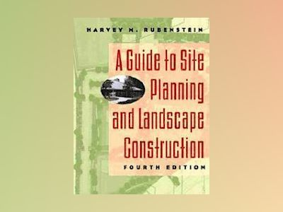 A Guide to Site Planning and Landscape Construction, 4th Edition av Harvey M. Rubenstein