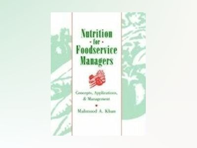 Nutrition for Foodservice Managers: Concepts, Applications, and Management av Mahmood A. Khan