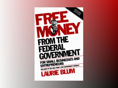 Free Money? from the Federal Government for Small Businesses and Entreprene av Laurie Blum