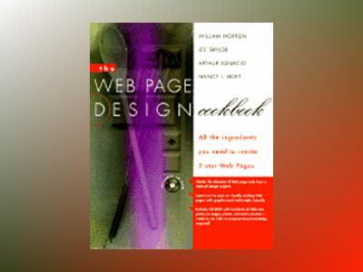 The Web Page Design Cookbook: All the Ingredients You Need to Create 5-Star av William Horton