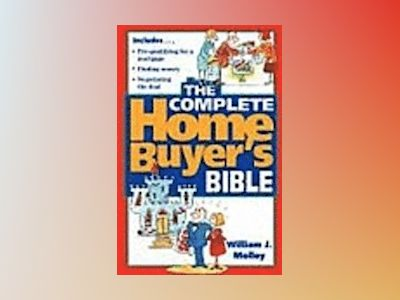 The Complete Home Buyer's Bible av William J. Molloy