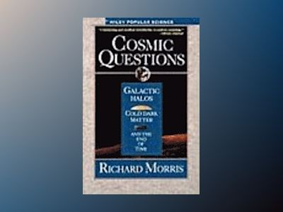 Cosmic Questions: Galactic Halos, Cold Dark Matter and the End of Time av Richard Morris