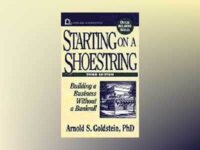 Starting on a Shoestring: Building a Business Without a Bankroll, 3rd Editi av Arnold S. Goldstein