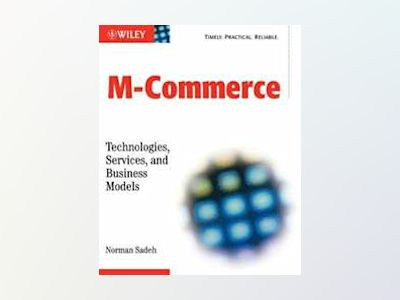 M-Commerce: Technologies, Services, and Business Models av Norman Sadeh