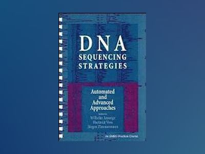 DNA Sequencing Strategies: Automated and Advanced Approaches av Wilhelm Ansorge