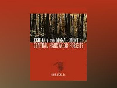 Ecology and Management of Central Hardwood Forests av Ray R. Hicks
