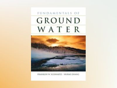 Fundamentals of Ground Water av Franklin W. Schwartz