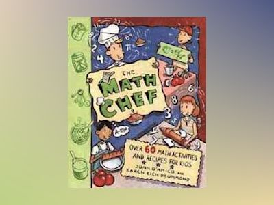 The Math Chef: Over 60 Math Activities and Recipes for Kids av Joan D'Amico