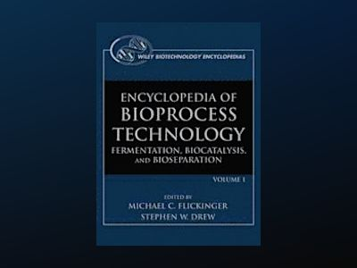 Encyclopedia of Bioprocess Technology: Fermentation, Biocatalysis and Biose av Michael C. Flickinger