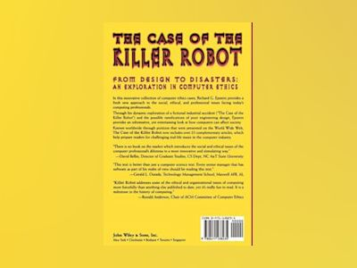 The Case of the Killer Robot: Stories about the Professional, Ethical, and av Richard G. Epstein