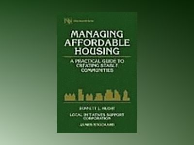 Managing Affordable Housing: A Practical Guide to Creating Stable Communiti av Bennett L. Hecht