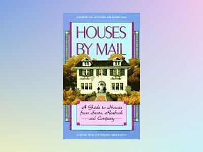 Houses by Mail: A Guide to Houses from Sears, Roebuck and Company av Katherine Cole Stevenson