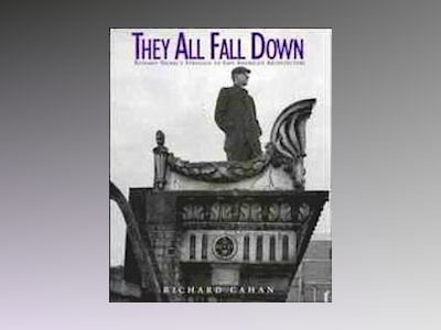 They All Fall Down: Richard Nickel's Struggle to Save America's Architectur av Richard Cahan