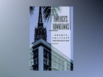 America's Downtowns: Growth, Politics and Preservation av Richard C. Collins