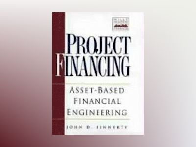 Project Financing: Asset-Based Financial Engineering av John D. Finnerty