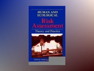 Human and Ecological Risk Assessment: Theory and Practice av Dennis J. Paustenbach