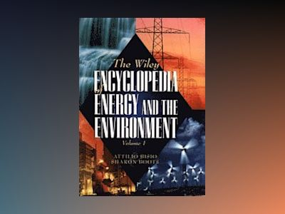 The Wiley Encyclopedia of Energy and the Environment, 2 Volume Set, av Attilio Bisio