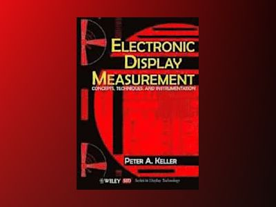 Electronic Display Measurement: Concepts, Techniques, and Instrumentation av Peter A. Keller