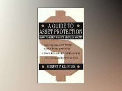 A Guide to Asset Protection: How to Keep What's Legally Yours av Robert F. Klueger