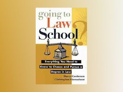 Going to Law School?: Everything You Need to Know to Choose and Pursue a De av Harry Castleman