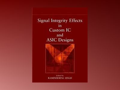 Signal Integrity Effects in Custom IC and ASIC Designs av Raminderpal Singh