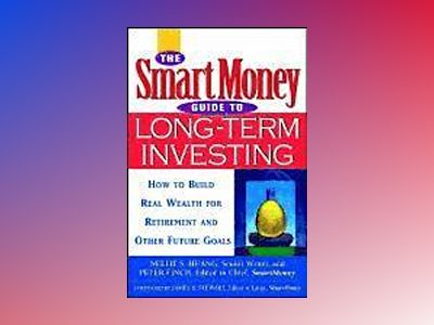 The SmartMoney Guide to Long-Term Investing: How to Build Real Wealth for R av Nellie S. Huang