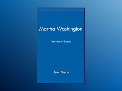 Martha Washington: First Lady of Liberty av Helen Bryan