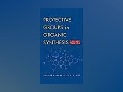Protective Groups in Organic Synthesis, 3rd Edition av Theodora W. Greene