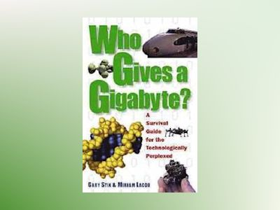 Who Gives a Gigabyte?: A Survival Guide for the Technologically Perplexed av Gary Stix